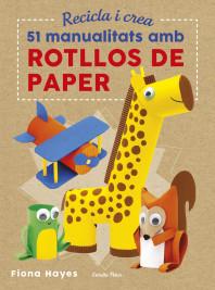 Recicla i crea. 51 manualitats amb rotllos de paper